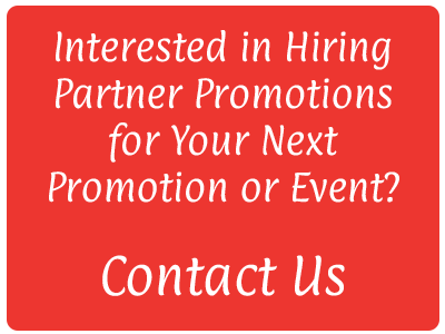 Interested in hiring Partner Promotions for your next promotion or event?  Contact us here or write to robin@partnerpromotionsinc.com
