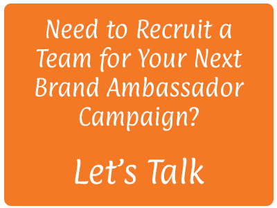 Need to recruit a team for your next Brand Ambassador campaign?  Let's have a conversation