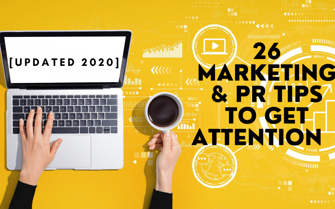 26 Marketing & PR Tips to Get Attention in 2020 [Updated]